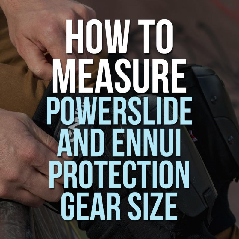 How to choose the right size of Powerslide and Ennui protective gear